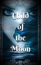 Child of the Moon|| Watty's 2019 by truly_me_0320
