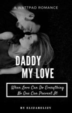 Daddy My Love (COMPLETE DAN AKAN DIREVISI) by Elizabelizy