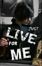 Just Live For Me by KatelynTurtle