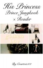 His Princess (Prince Jungkook × Reader) by Courtois101