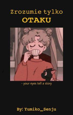 Zrozumie tylko OTAKU  by Yumiko_Senju