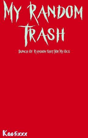 My Random Trash by Kaotixxx