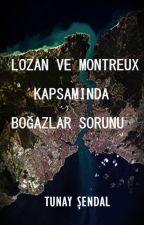 LOZAN VE MONTREUX KAPSAMINDA BOĞAZLAR SORUNU by Tunayendal