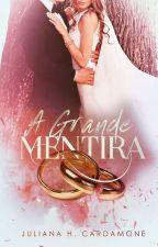 A Grande Mentira(CONTO CONCLUÍDO) - DISPONÍVEL ATÉ AGOSTO by JulianaHCardamone