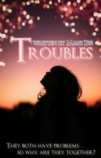 Troubles . (Side Story)[ON HOLD] by manilovessprinceton