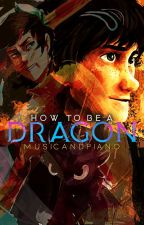 How To Be A Dragon (Mythological Dragons Crossover Part #1) by musicandpiano