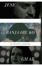 Jese Banjare Ko Ghar 💕 by Gaurika_Forever
