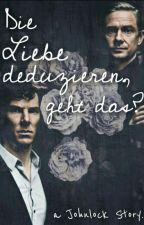 Die Liebe deduzieren, geht das? (Johnlock)  by Sherlocksehefrau
