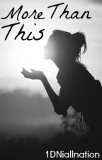 More Than This:  A One Direction Love Story (Editing..Grammar and Stuff) by 1DNiallnation