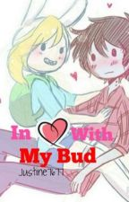 In love with my Bud by myfriendwontfindthis