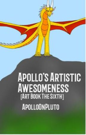 Apollo's Artistic Awesomeness [Art Book The Sixth]  by ApolloOnPluto