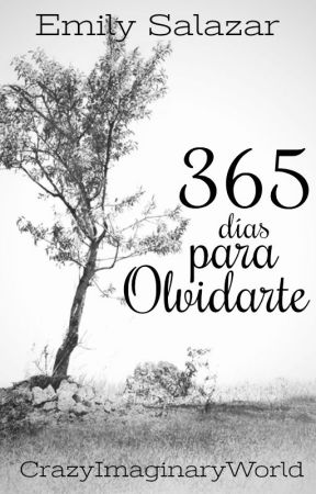 365 días para olvidarte by CrazyImaginaryWorld