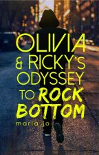 Olivia and Ricky's Odyssey to Rock Bottom [ON HOLD] by MariaJoWrites