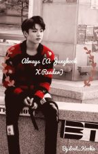 Always (Jungkook X Reader) by PeachChimi