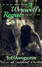 A Werewolfs Regret by Tobii_