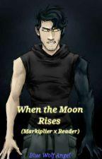 When the Moon Rises (Markiplier X Reader) by BlueWolfAngel