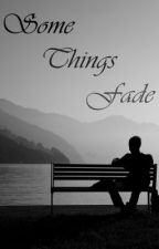 Some Things Fade (one-shot) by IanthonyLove