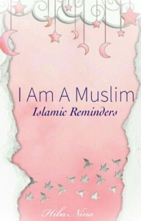 I Am A Muslim: Islamic Reminders  by luvluv3