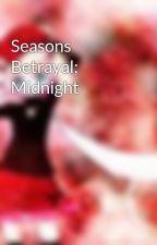 Seasons Betrayal; Midnight by seasonsmidnight