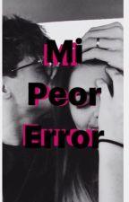 ||Mi Peor ERROR|| by genekouefati12