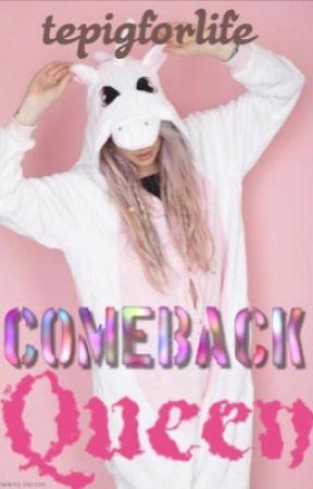 Comeback Queen by tepigforlife