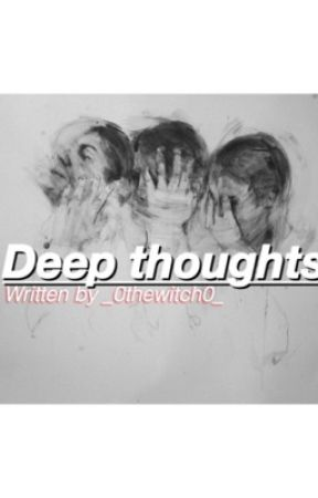 deep thoughts by _0thewitch0_