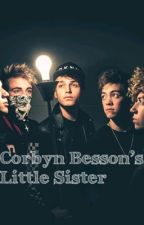Corbyn Besson's Little Sister  |COMPLETED| by -strxngerthings