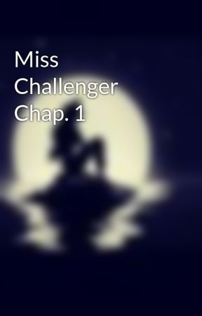 Miss Challenger Chap. 1 by Eli292