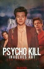 Psycho: kill involves art | {H.S} by valemodeus