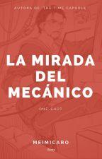La mirada del mecánico by MeimiCaro