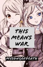 This Means War | A Fairy Tail Betrayal| Under Editing by MySongOfDeath