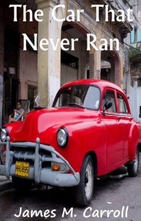 The Car That Never Ran by James_M_Carroll