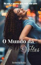 O Mundo Da Voltas /Eu Sou À Garota Que Você Não Quiz Romance Cristão by familia345