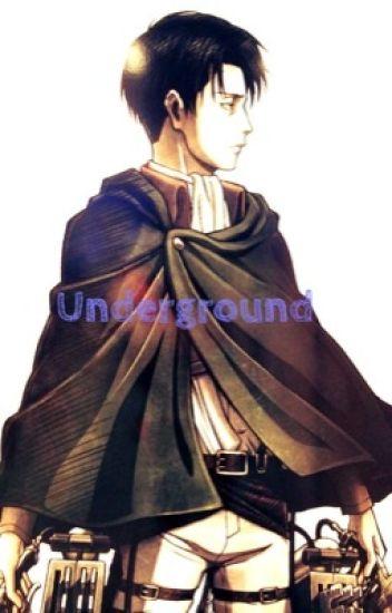 Underground (Levi Ackerman x Reader) - Fuzzyrainbows12 - Wattpad