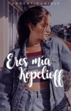 《Eres Mia Kopelioff》Aguslina by NovelasxBernasconi