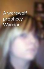 A werewolf prophecy - Warrior by jodieleigh-x