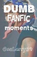 Dumb Fanfic Moments by -tomlinsong-