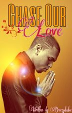 Chase Our Love (Chris Brown Fan Fiction) ❤️ *UNDER CONSTRUCTION* by BreezyBabee