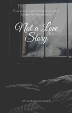 Not A Love Story (Complete) by Sammymbaker99