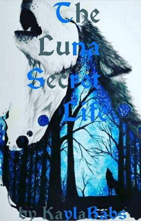 The Luna Secret Life ( Completed book 2) by KaylaBabs