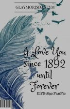 I Love You since 1892 until Forever (ILYS1892 Fanfic) by BinibiningAmorita