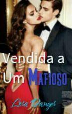 Vendida A Um Mafioso  by LoraDanger