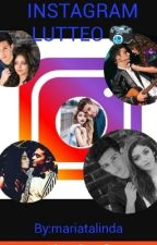 INSTAGRAM LUTTEO 📷 Tome 1 ~Terminer~ by MmeMariataLindaEfron