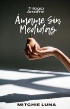Ámame Sin Medidas. by Mitchie1204