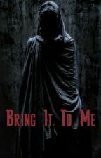Bring It To Me by SedativeInk9