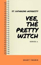 VEE, The Pretty Witch [COMPLETED] (St. Catherine University Series Book #2) by HeartYngrid
