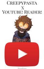 Creepypasta X YouTuber! Reader! by ItsJustMeNaelline