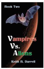 Vampires vs. Aliens (Book Two) by KeithBDarrell