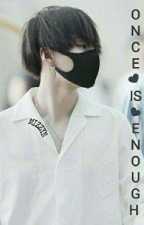 Once Is Enough |Min Yoongi| by MizzYN
