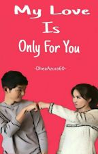 My Love Is Only For You(Revisi) by DheaAzura60